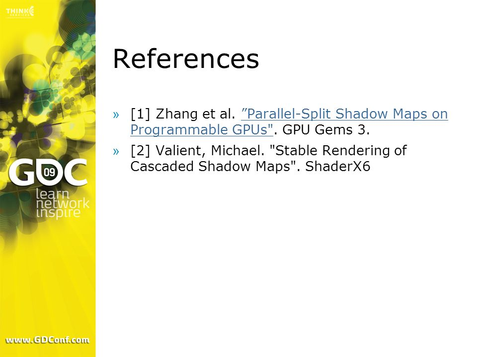 References [1] Zhang et al. Parallel-Split Shadow Maps on Programmable GPUs . GPU Gems 3.